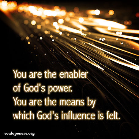 You enable God's power.