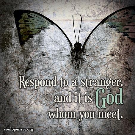 Respond to a stranger, God.