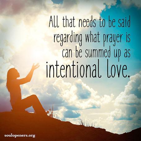 Prayer is intentional love.