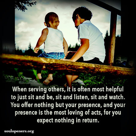 Serve by your presence.