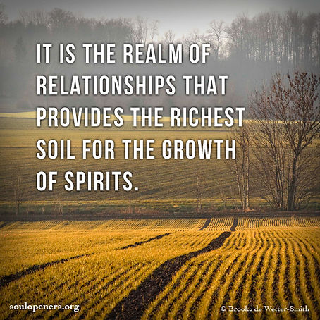 Relationships provide growth of spirit.