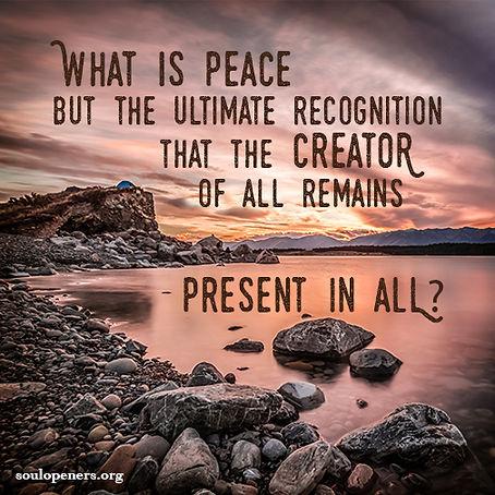 Peace recognizes Creator in all.