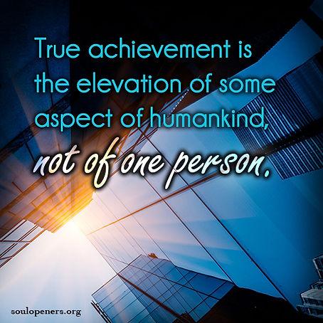 Achievement elevates humankind.