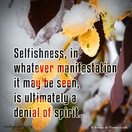 Selfishness denies spirit.