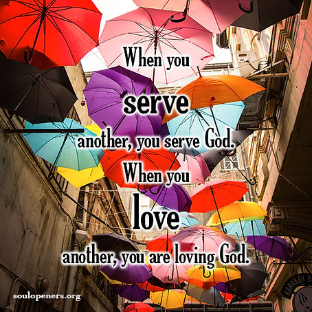 Serve and love others/God.