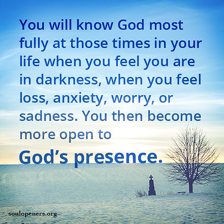 Darkness opens one to God.