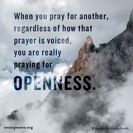Prayers for another are requests for openness.