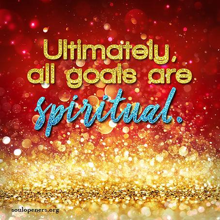 All goals spiritual.