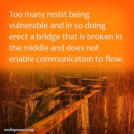 Build bridges of vulnerability.