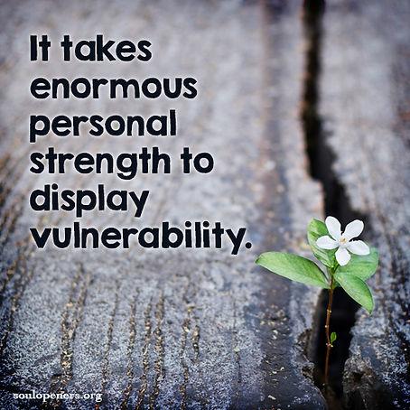 Strength for vulnerability.