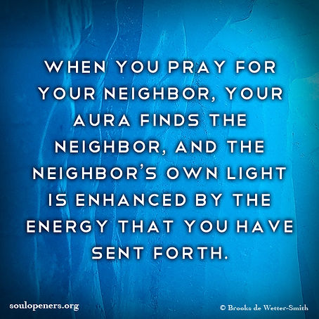Pray and your aura finds your neighbor.