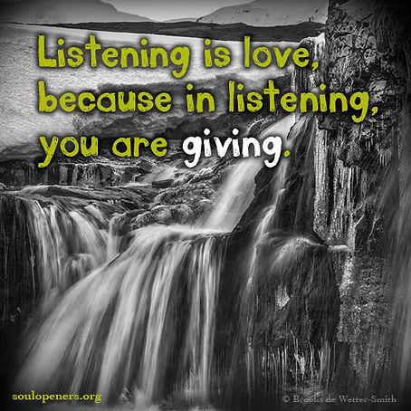 Listening is love.