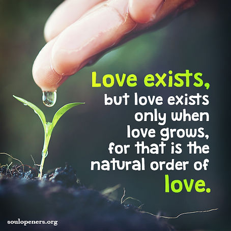Love must grow.