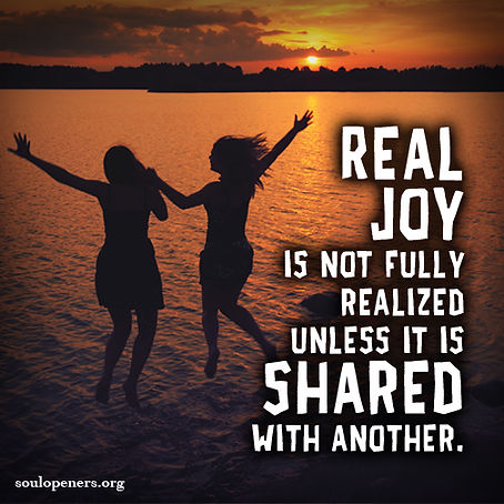 Real joy must be shared.