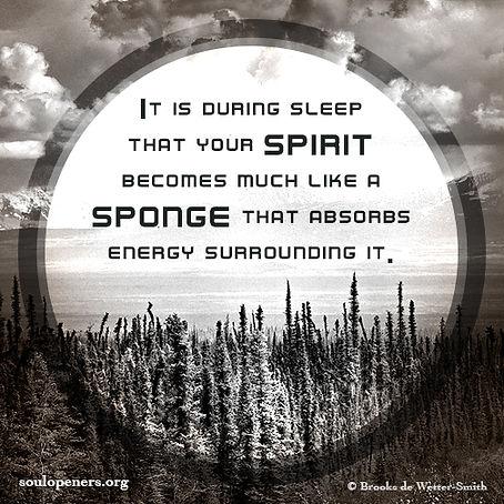 Spirit like sponge during sleep.