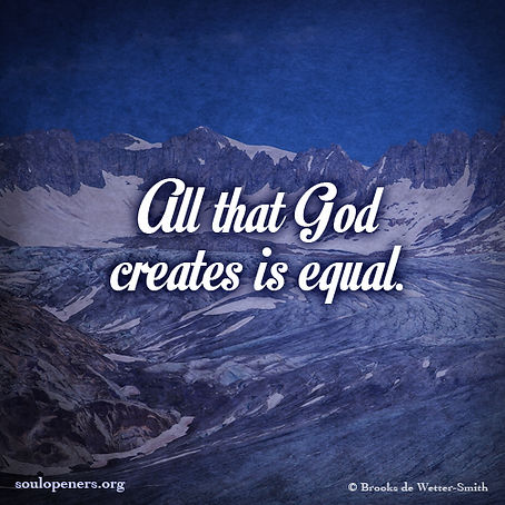 All God creates is equal.