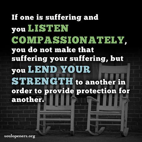 Listen compassionately.