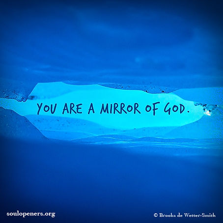 You are a mirror of God.