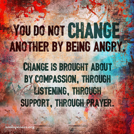 Anger does not change another.