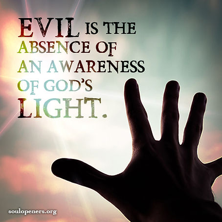 Evil is absence of Light.