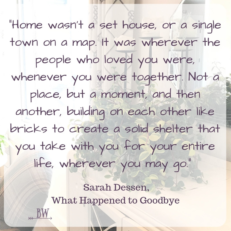 Home is wherever the people who love you are.