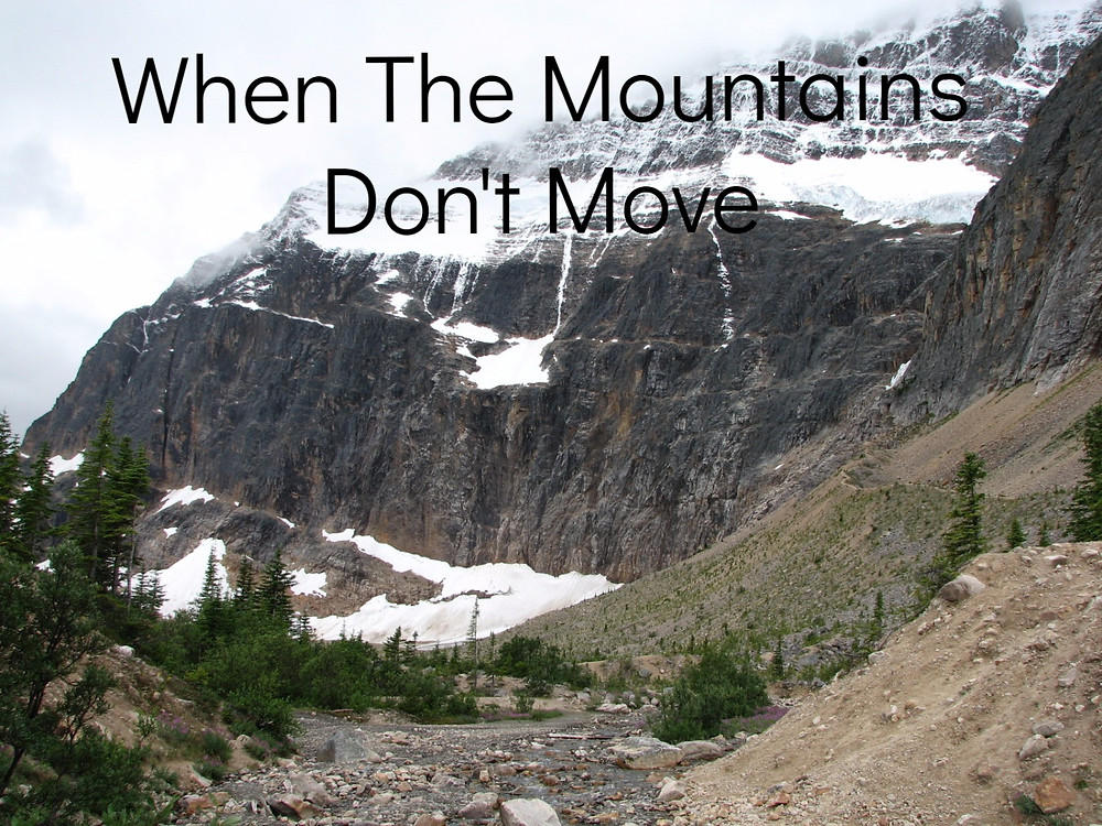 When The Mountains Don't Move
