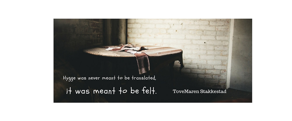 Hygge was never meant to be translated, it was meant to be felt.