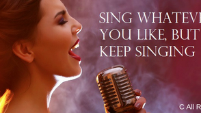Sing Whatever You Like, but Keep Singing