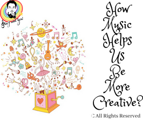 How Music Helps Us Be More Creative?
