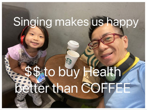 Singing makes us happy, money to buy Health rather than COFFEE唱歌使我們快樂,有錢可以買健康而不是咖啡