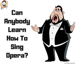 Can Anybody Learn How To Sing Opera?