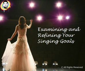 Examining and Refining Your Singing Goals