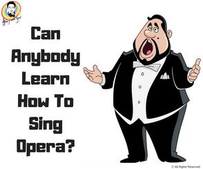 Can Anybody Learn How To Sing Opera? 任何人都可以學唱歌劇?