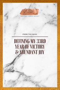 Defining my 33rd year of victory and abundance