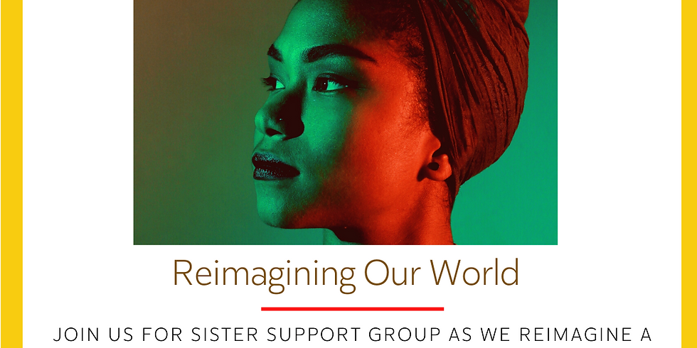 Sister Support Group: Reimagining Our World