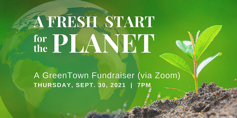 A FRESH START FOR THE PLANET.  A GreenTown Virtual Fundraiser!