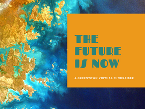 THE FUTURE IS NOW:  A GreenTown Virtual FUNdraiser