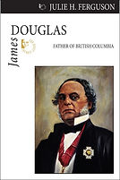 Cover of James Douglas: Father of BC, Dundurn 2009