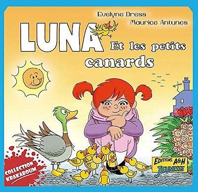 Luna et les petits canards et une nouvelle aventure de la petite Luna, racontée par Evelyne Dress et joliment illustrée par Maurice Antunes.