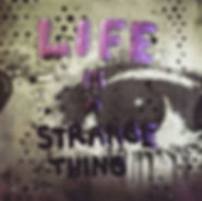 """...Life Is A Strange Thing..."" (2020)"