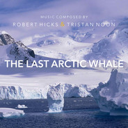 The Last Arctic Whale by Robert Hicks & Tristan Noon