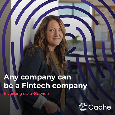 Cache.  Any company can be a Fintech company.  Investing as-a-Service.