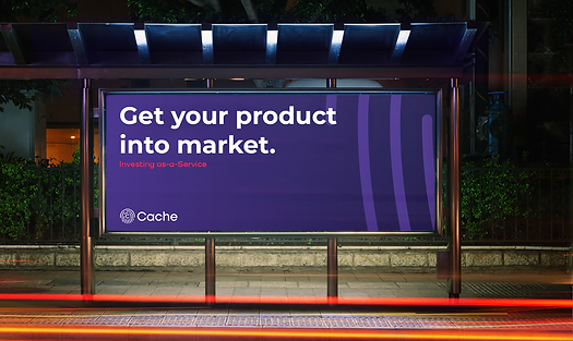 Investing as-a-Service.  Cache.  Get your product into market.