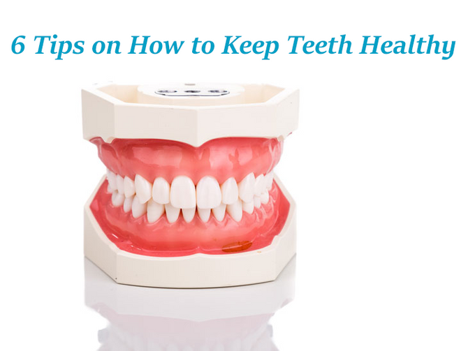 6 Ways to Keep Your Teeth Healthy