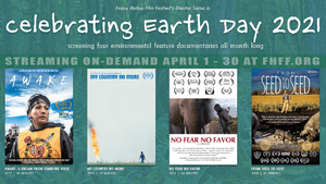 FRIDAY HARBOR FILM FESTIVAL'S EARTH DAY FILMS BEGIN APRIL 1
