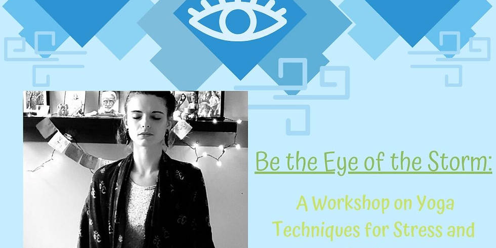 Be the Eye of the Storm: A Workshop on Yoga Techniques for Stress and Anxiety