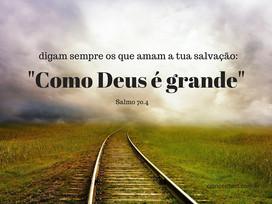 Como Deus é grande!