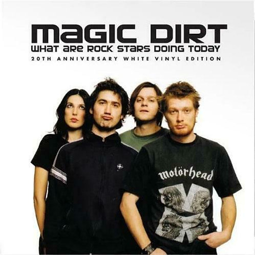 Magic Dirt - What Are Rock Stars Doing Today (20th Anniv. White Vinyl Edition)