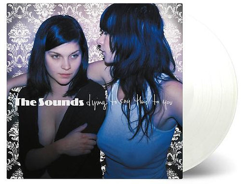 The Sounds - Dying to Say This to You (WHITE VINYL, 1 of 1000)