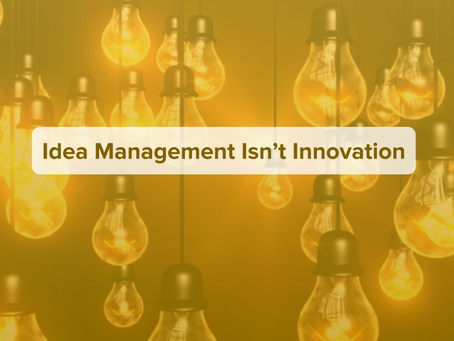 When Idea Management Masquerades as Innovation